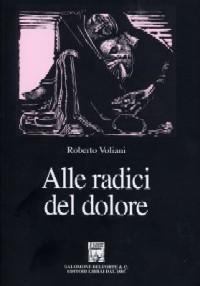 Roberto Voliani. ALLE RADICI DEL DOLORE