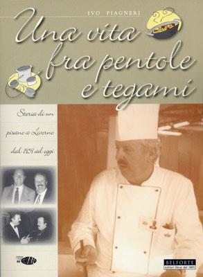 Ivo Piagneri.  UNA VITA FRA PENTOLE E TEGAMI