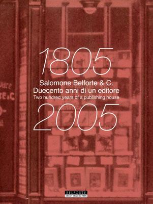 S. BELFORTE & C. 1805-2005 DUECENTO ANNI DI UN EDITORE