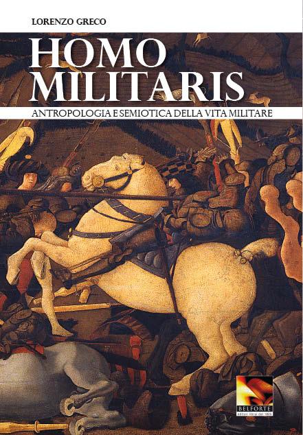 Lorenzo Greco. Homo militaris. Antropologia e semiotica della vita militare