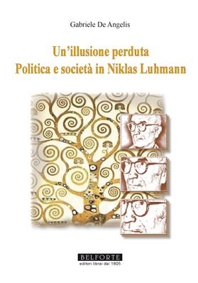 UN'ILLUSIONE PERDUTA. Politica e società in Niklas Luhmann